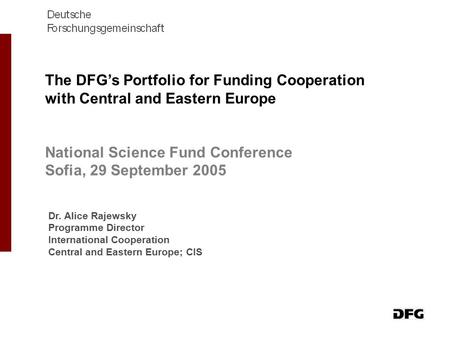 Dr. Alice Rajewsky Programme Director International Cooperation Central and Eastern Europe; CIS The DFG's Portfolio for Funding Cooperation with Central.