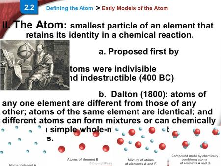Slide 1 of 18 © Copyright Pearson Prentice Hall Defining the Atom > Early Models of the Atom II. The Atom : smallest particle of an element that retains.