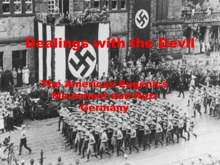 Dealings with the Devil The American Eugenics Movement and Nazi Germany.