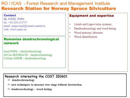 RO / ICAS - Forest Research and Management Institute Research Station for Norway Spruce Silviculture Romanian dendrochronological network Ionel POPA –