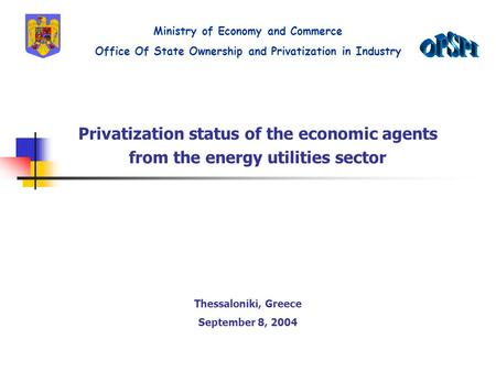 Privatization status of the economic agents from the energy utilities sector Ministry of Economy and Commerce Office Of State Ownership and Privatization.