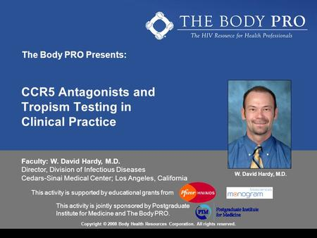 CCR5 Antagonists and Tropism Testing in Clinical Practice This activity is supported by educational grants from Faculty: W. David Hardy, M.D. Director,