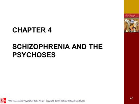 4-1 PPTs t/a Abnormal Psychology 1e by Rieger - Copyright  2009 McGraw-Hill Australia Pty Ltd CHAPTER 4 SCHIZOPHRENIA AND THE PSYCHOSES.