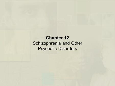 Chapter 12 Schizophrenia and Other Psychotic Disorders.