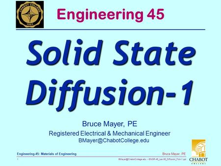 ENGR-45_Lec-06_Diffusion_Fick-1.ppt 1 Bruce Mayer, PE Engineering-45: Materials of Engineering Bruce Mayer, PE Registered Electrical.