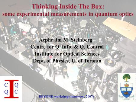 Aephraim M. Steinberg Centre for Q. Info. & Q. Control Institute for Optical Sciences Dept. of Physics, U. of Toronto Thinking Inside The Box: some experimental.