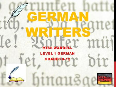 GERMAN WRITERS MISS WARDELL LEVEL 1 GERMAN GRADES 9-12 Click Here to Begin.