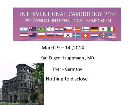 Karl Eugen Hauptmann, MD Trier - Germany Nothing to disclose March 9 – 14,2014.