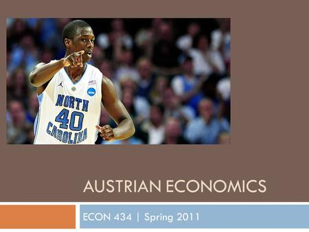 AUSTRIAN ECONOMICS ECON 434 | Spring 2011. Finishing up the emergence of neoclassical economics and marginalism From last time.