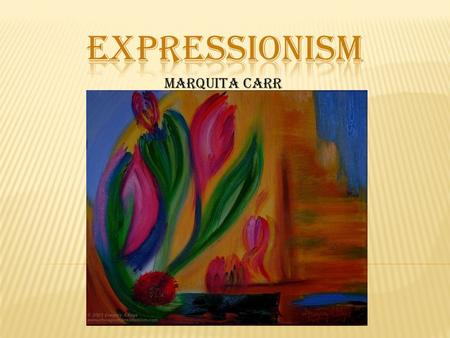 Marquita Carr.  Expressionism as an art movement began in the early 20 th century. It had it's roots in African cultures. The style emerged in 1905.