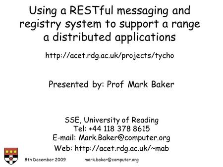 8th December Presented by: Prof Mark Baker SSE, University of Reading Tel: +44 118 378 8615