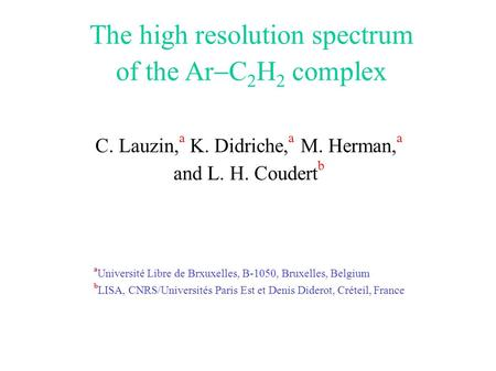 The high resolution spectrum of the Ar  C 2 H 2 complex C. Lauzin, a K. Didriche, a M. Herman, a and L. H. Coudert b a Université Libre de Brxuxelles,