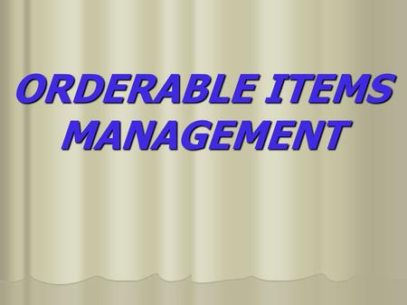 ORDERABLE ITEMS MANAGEMENT. PDM > Orderable Item Management > Edit Orderable Items  This option enables you to edit Orderable Item names, Formulary status,
