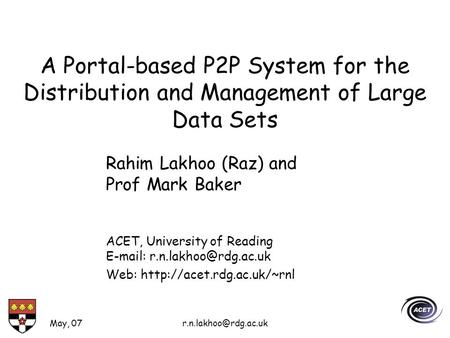 May, A Portal-based P2P System for the Distribution and Management of Large Data Sets Rahim Lakhoo (Raz) and Prof Mark Baker ACET,