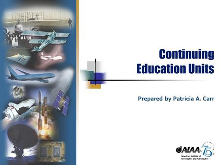 Continuing Education Units Prepared by Patricia A. Carr.