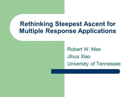 Rethinking Steepest Ascent for Multiple Response Applications Robert W. Mee Jihua Xiao University of Tennessee.