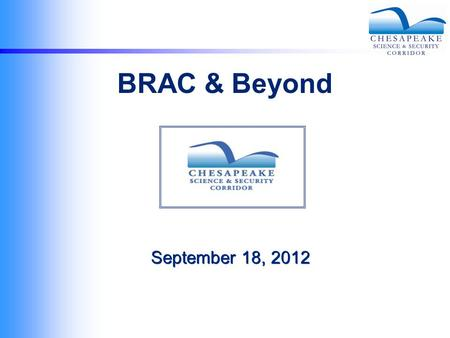 September 18, 2012 BRAC & Beyond. BRAC 2005 and Aberdeen Proving Ground 8,500 jobs on Post (civilian DoD and embedded contractors) 7,500-10,000 indirect.