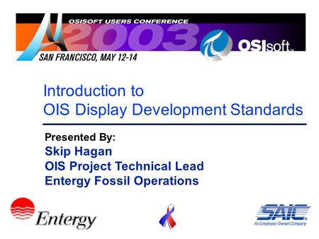 Introduction to OIS Display Development Standards Presented By: Skip Hagan OIS Project Technical Lead Entergy Fossil <strong>Operations</strong>.