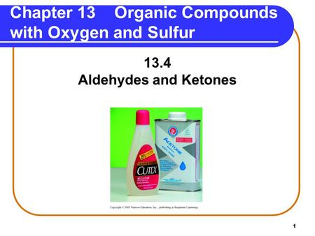 1 Chapter 13 Organic Compounds with Oxygen and Sulfur 13.4 Aldehydes and Ketones.