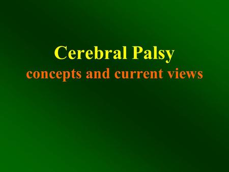 Cerebral Palsy concepts and current views. cerebral palsy Definition None progressive disease of the CNS secondary to a perinatal insult, resulting in.