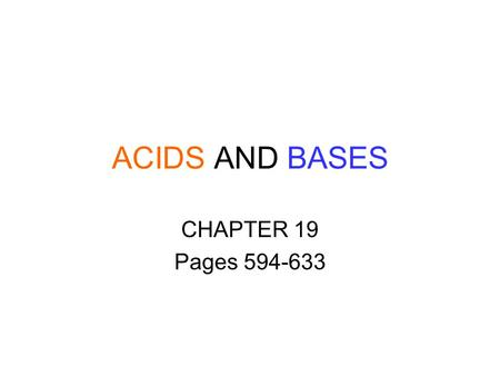ACIDS AND BASES CHAPTER 19 Pages 594-633. Properties of Acids Acids have a SOUR taste Turn blue litmus paper RED Conduct electricity React with metals.