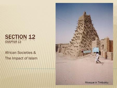 African Societies & The Impact of Islam Mosque in Timbuktu.
