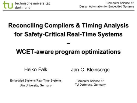 Computer Science 12 Design Automation for Embedded Systems Reconciling Compilers & Timing Analysis for Safety-Critical Real-Time Systems – WCET-aware program.