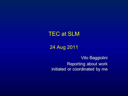 TEC at SLM 24 Aug 2011 Vito Baggiolini Reporting about work initiated or coordinated by me.