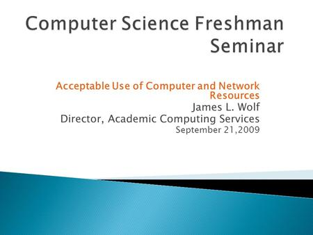 Acceptable Use of Computer and Network Resources James L. Wolf Director, Academic Computing Services September 21,2009.