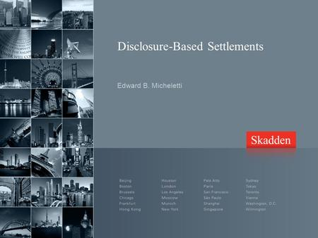 Disclosure-Based Settlements Edward B. Micheletti.