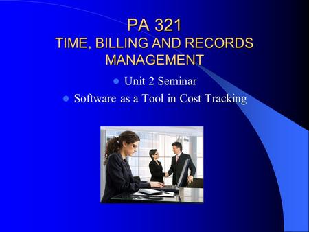PA 321 TIME, BILLING AND RECORDS MANAGEMENT Unit 2 Seminar Software as a Tool in Cost Tracking.