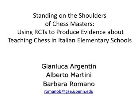 Standing on the Shoulders of Chess Masters: Using RCTs to Produce Evidence about Teaching Chess in Italian Elementary Schools Gianluca Argentin Alberto.