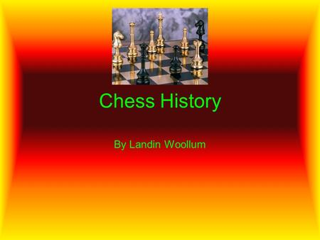 "Chess History By Landin Woollum. Chess History The game of chess traces back to seventh century India. From India ""chess"" spread to Persia and after the."