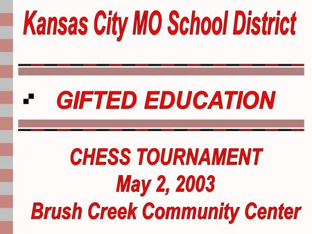 CHESS TOURNAMENT 2003 Director of Exceptional Education Charlene Luster Support Staff Isabell Nash Dione North.