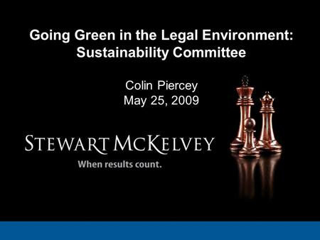 Going Green in the Legal Environment: Sustainability Committee Colin Piercey May 25, 2009.