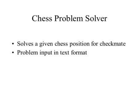 Chess Problem Solver Solves a given chess position for checkmate Problem input in text format.