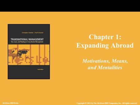 Copyright © 2011 by The McGraw-Hill Companies, Inc. All rights reserved. McGraw-Hill/Irwin Chapter 1: Expanding Abroad Motivations, Means, and Mentalities.