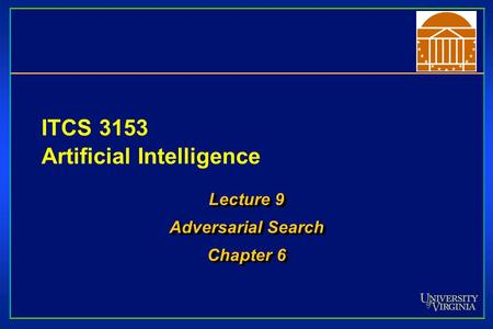 ITCS 3153 Artificial Intelligence Lecture 9 Adversarial Search Chapter 6 Lecture 9 Adversarial Search Chapter 6.