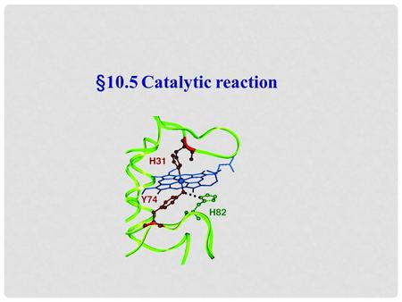 §10.5 Catalytic reaction. 5.1 Catalysts and catalysis catalyst Substance that changes the rate of a chemical reaction without themselves undergoing any.