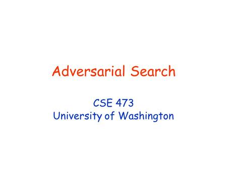 Adversarial Search CSE 473 University of Washington.