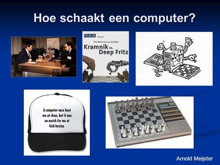 Hoe schaakt een computer? Arnold Meijster. Why study games? Fun Historically major subject in AI Interesting subject of study because they are hard Games.