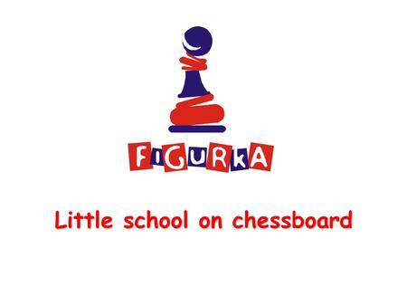 "Little school on chessboard. What is ""Little school on chessboard"" ? New original educational programme inspired by the game of chess. It offers an enjojyable."