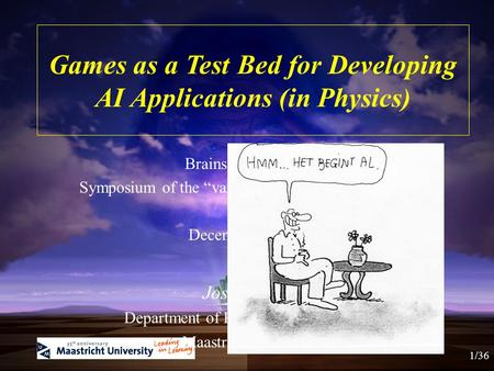 "Games as a Test Bed for Developing AI Applications (in Physics) Brains vs Computers Symposium of the ""van der Waals"" study association December 10, 2013."