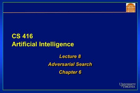CS 416 Artificial Intelligence Lecture 8 Adversarial Search Chapter 6 Lecture 8 Adversarial Search Chapter 6.