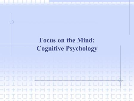 Focus on the <strong>Mind</strong>: Cognitive Psychology. I. INTRODUCTION A. Cognitive Psychology  Cognitive Psychology is the school of thought which is interested in.