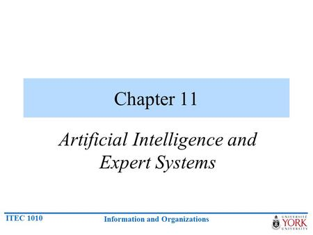 ITEC 1010 Information and Organizations Chapter 11 Artificial Intelligence and Expert Systems.