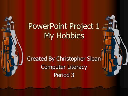 PowerPoint Project 1 My Hobbies
