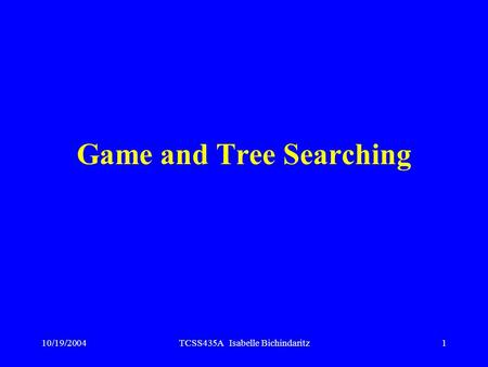 10/19/2004TCSS435A Isabelle Bichindaritz1 Game and Tree Searching.