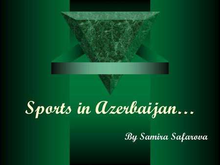 Sports in Azerbaijan… By Samira Safarova. WRESTLING…  Wrestling remains a historically important sport of Azerbaijan and often even referred to as its.