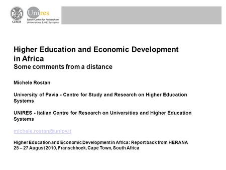 CIRSIS Higher Education and Economic Development in Africa Some comments from a distance Michele Rostan University of Pavia - Centre for Study and Research.